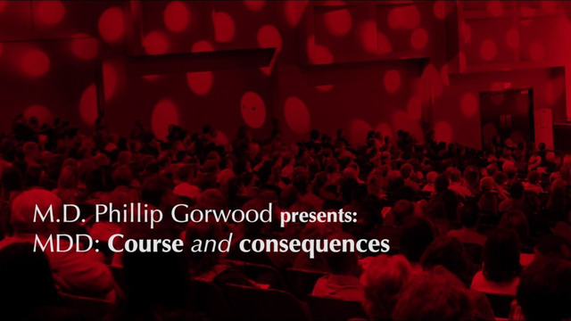MDD course and consequences - Philip Gorwood