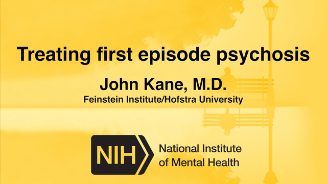 Treating First Episode Psychosis - John Kane, M.D.